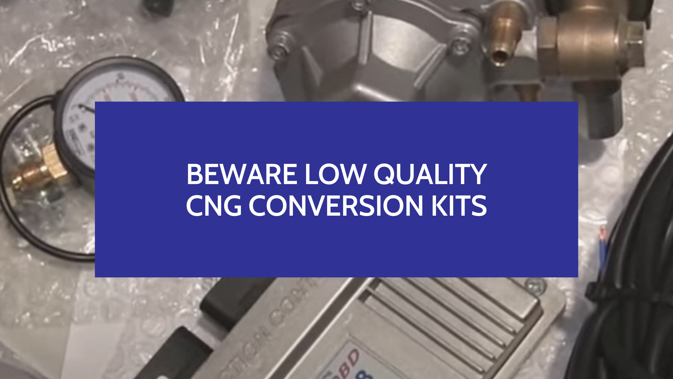 Beware Low Quality CNG Conversion Kits