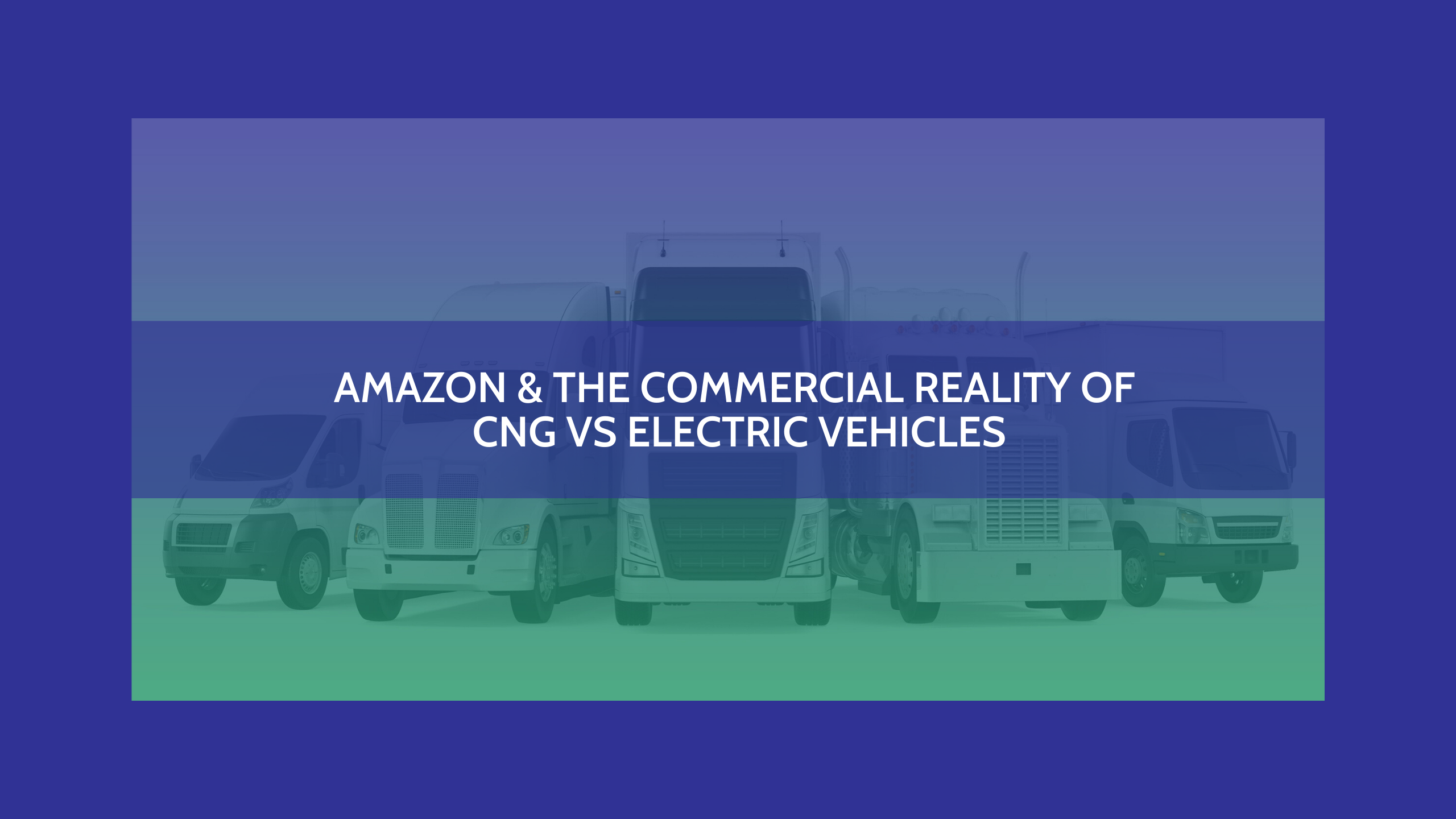 Amazon and the Commercial Reality of CNG vs Electric Vehicles